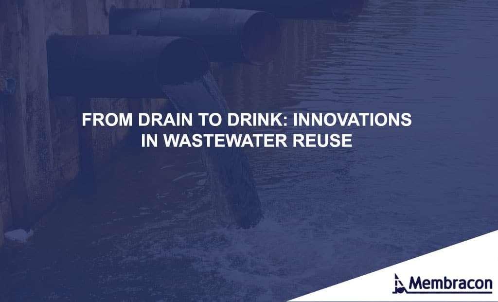 Drain to Drink - Waste Water Reuse